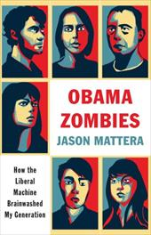 Obama Zombies: How the Liberal Machine Brainwashed My Generation 6717114