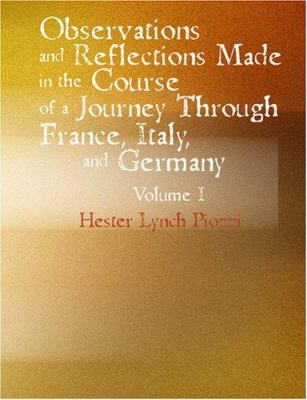 Observations and Reflections Made in the Course of a Journey Through France Italy and Germany Vol 9781434627780