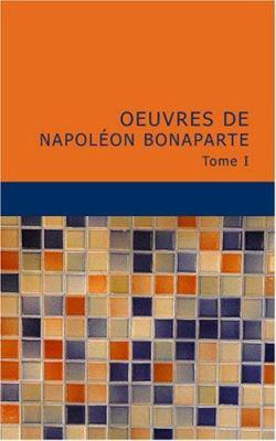 Oeuvres de Napol on Bonaparte: Tome I 9781434630346