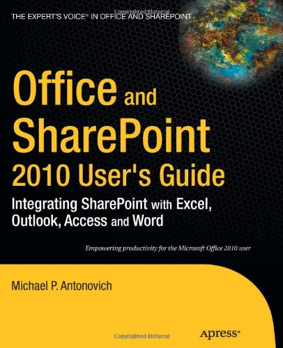 Office and Sharepoint 2010 User's Guide: Integrating Sharepoint with Excel, Outlook, Access and Word 9781430227601