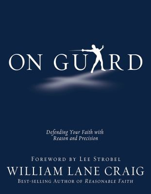 On Guard: Defending Your Faith with Reason and Precision 9781434764881