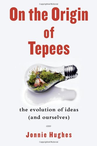 On the Origin of Tepees: The Evolution of Ideas (and Ourselves) 9781439110232