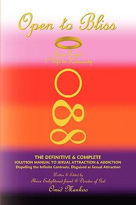 Open to Bliss Sage Hope's 1st Gift to Humanity the Definitive & Complete Solution Manual to Sexual Attraction & Addiction 9781436369343