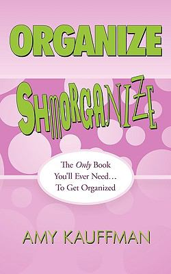 Organize Shmorganize: The Only Book You'll Ever Need... to Get Organized 9781438987057