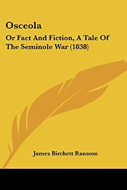 Osceola: Or Fact and Fiction, a Tale of the Seminole War (1838) 9781437059984
