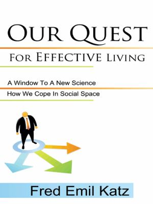 Our Quest for Effective Living: How We Cope in Social Space/ A Window to a New Science 9781438985657