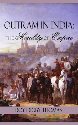 Outram in India: The Morality of Empire 9781434304605