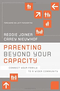 Parenting Beyond Your Capacity: Connect Your Family to a Wider Community 9781434764812