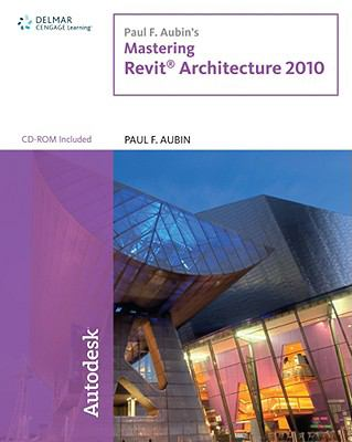 Paul F. Aubin's Mastering Revit Architecture 2010 9781439057155
