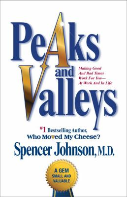 Peaks and Valleys: Making Good and Bad Times Work for You--At Work and in Life 9781439103258