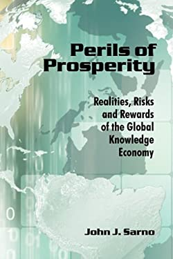 Perils of Prosperity: Realities, Risks and Rewards of the Global Knowledge Economy 9781438946177