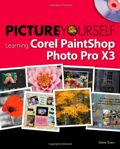 Picture Yourself Learning Corel PaintShop Photo Pro X3 [With CDROM] 9781435456747