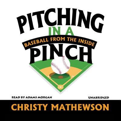 Pitching in a Pinch: Baseball from the Inside 9781433234316