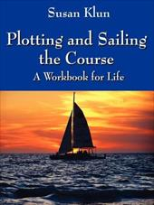 Plotting and Sailing the Course: A Workbook for Life