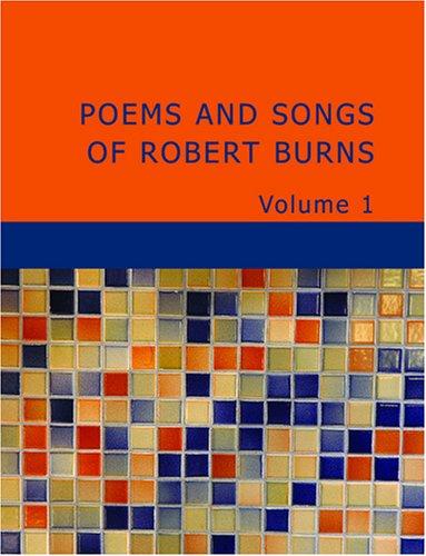 Poems and Songs of Robert Burns Volume 1 9781434639721