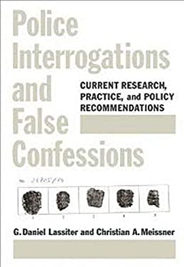 Police Interrogations and False Confessions: Current Research, Practice, and Policy Recommendations 9781433807435