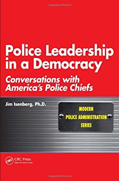 Police Leadership in a Democracy: Conversations with America's Police Chiefs 9781439808344