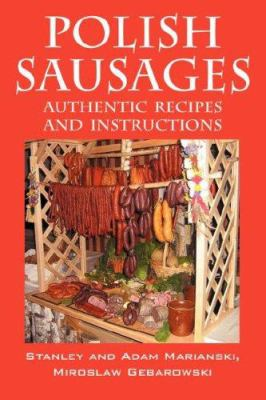 Polish Sausages, Authentic Recipes and Instructions 9781432713447