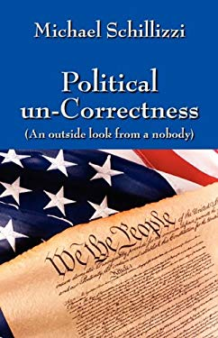 Political Un-Correctness: An Outside Look from a Nobody 9781432754457