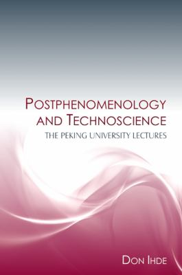Postphenomenology and Technoscience: The Peking University Lectures 9781438426211