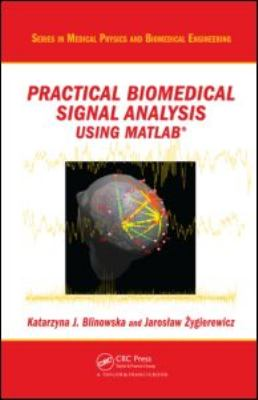 Practical Biomedical Signal Analysis Using MATLAB 9781439812020