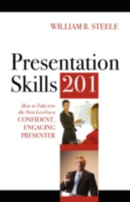 Presentation Skills 201: How to Take It to the Next Level as a Confident, Engaging Presenter 9781432738402
