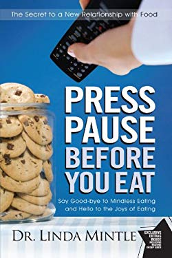 Press Pause Before You Eat: Say Good-Bye to Mindless Eating and Hello to the Joys of Eating 9781439148648
