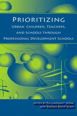 Prioritizing Urban Children, Teachers, and Schools Through Professional Development Schools 9781438425931