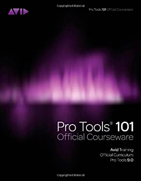 Pro Tools 101 Official Courseware, Version 9.0 [With DVD ROM] 9781435458802