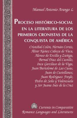 Proceso Hist[rico-Social En La Literatura de Los Primeros Cronistas de La Conquista de Amrica 9781433110795