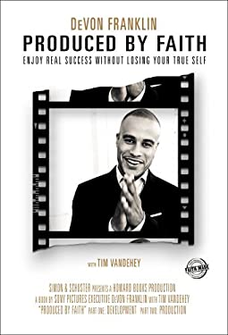 Produced by Faith: Enjoy Real Success Without Losing Your True Self 9781439171035