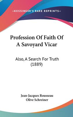 Profession of Faith of a Savoyard Vicar: Also, a Search for Truth (1889) 9781437180978