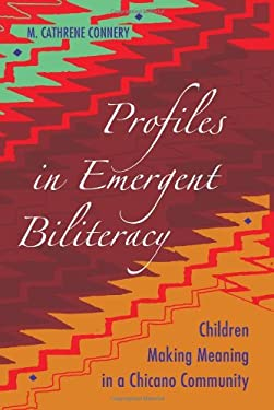 Profiles in Emergent Biliteracy: Children Making Meaning in a Chicano Community 9781433108624