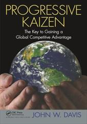 Progressive Kaizen:: The Key to Gaining a Global Competitive Advantage