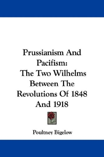 Prussianism and Pacifism: The Two Wilhelms Between the Revolutions of 1848 and 1918