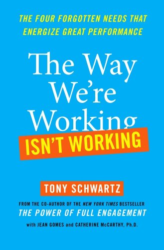 The Way We're Working Isn't Working: The Four Forgotten Needs That Energize Great Performance 9781439127667