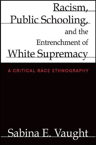 Racism, Public Schooling, and the Entrenchment of White Supremacy: A Critical Race Ethnography 9781438434681