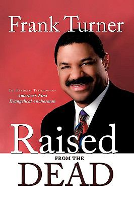 Raised from the Dead: The Personal Testimony of America's First Evangelical Anchorman 9781438944159