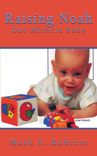 Raising Noah: Our Miracle Baby 9781434354525