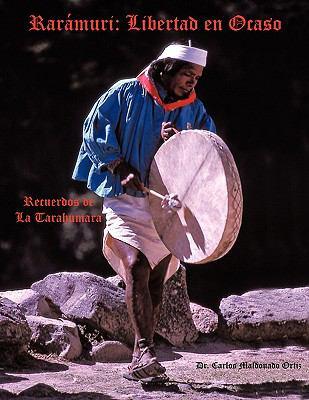 Rarmuri: Libertad En Ocaso: Recuerdos de La Tarahumara 9781438934730