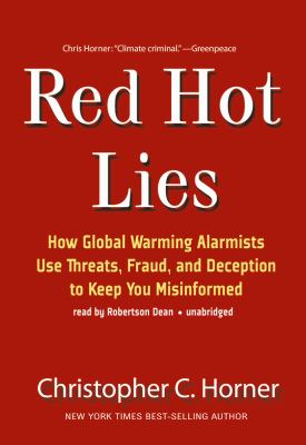 Red Hot Lies: How Global Warming Alarmists Use Threats, Fraud, and Deception to Keep You Misinformed 9781433215087