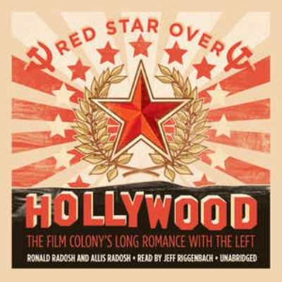 Red Star Over Hollywood: The Film Colony's Long Romance with the Left 9781433219290