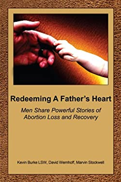 Redeeming a Father's Heart: Men Share Powerful Stories of Abortion Loss and Recovery 9781434313676