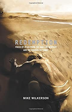 Redemption: Freed by Jesus from the Idols We Worship and the Wounds We Carry 9781433520778