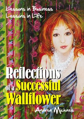Reflections of a Successful Wallflower: Lessons in Business; Lessons in Life 9781432749095