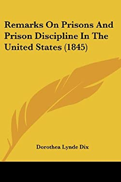 Remarks on Prisons and Prison Discipline in the United States (1845) 9781437041552