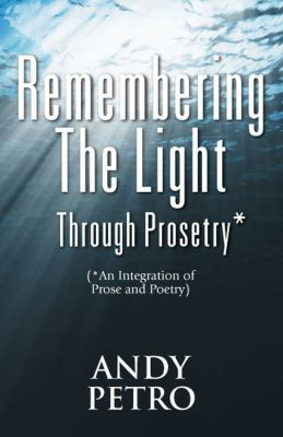 Remembering the Light Through Prosetry*: (*Integrating Prose and Poetry) 9781432775933
