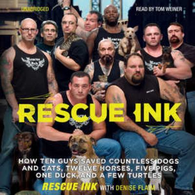 Rescue Ink: How Ten Guys Saved Countless Dogs and Cats, Twelve Horses, Five Pigs, One Duck, and a Few Turtles 9781433296871