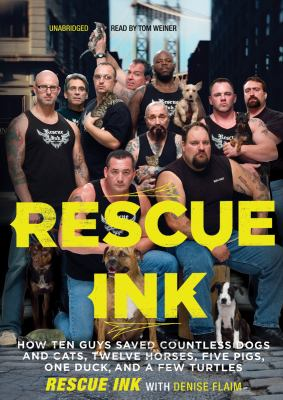 Rescue Ink: How Ten Guys Saved Countless Dogs and Cats, Twelve Horses, Five Pigs, One Duck, and a Few Turtles 9781433296888