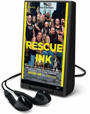 Rescue Ink: How Ten Guys Saved Countless Dogs and Cats, Twelve Horses, Five Pigs, One Duck, and a Few Turtles [With Earbuds] 9781433296918